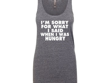 Women's Tank Top Workout Racerback Ladies Tank I'm Sorry For What I Said When I Was Hungry