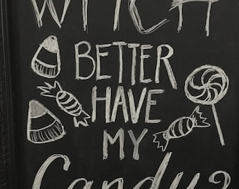 Handmade Chalkboard Halloween Witch Better Have My Candy Sign
