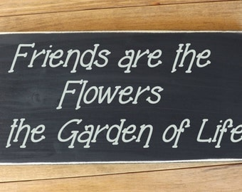 Friends are the Flowers in the Garden of Life, country wood sign,country decor