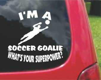 Set (2 Pieces) I'm a Soccer Goalie   What's Your Superpower? Sticker Decals 20 Colors To Choose From.  U.S.A Free Shipping