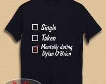 Mentally dating Dylan O'Brien Shirt Funny Shirt T Shirt for Unisex Adult