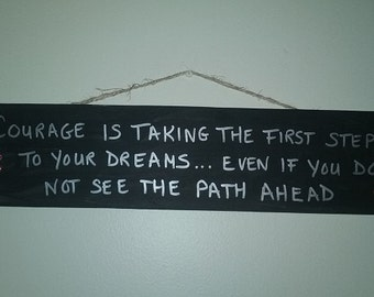 Courage is taking the first steps to your dreams plaque.