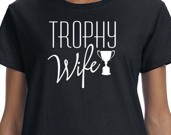 Trophy Wife T-Shirt, Wifey Funny Quote, Wife Funny Saying Printed 100% Cotton Gift T-Shirt