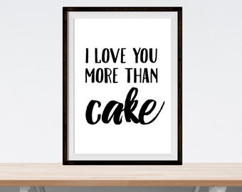 "inspirational print - ""i love you more than cake"" - digital download print - home decor art - black and white wall print - love art poster"