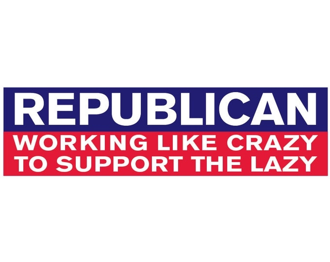 Republican Working Like Crazy to Support the Lazy Decal Vinyl or Magnet Bumper Sticker