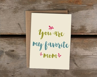 You are my favorite mom/greeting card/ love your mom