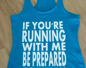 If you're running with me he prepared to walk tank top