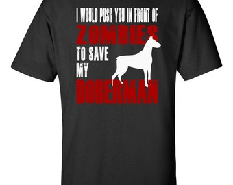 Doberman Shirt - I Would Push You In Front Of Zombies To Save My Doberman T-shirt