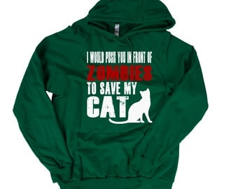 Cat Sweatshirt - I Would Push You In Front Of Zombies To Save My Cat Hoodie