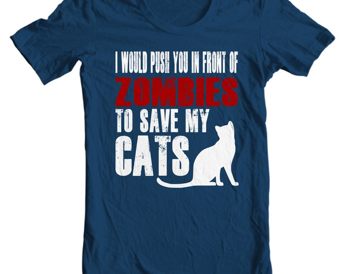 Cat T-shirt - I Would Push You In Front Of Zombies To Save My Cats T-shirt
