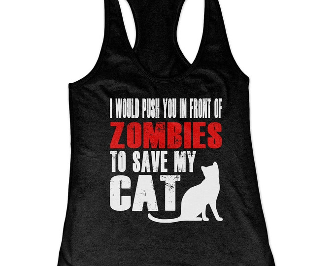 Cat Tank Top - I Would Push You In Front Of Zombies To Save My Cat Racerback Tank Top