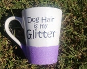 Dog Hair is my Glitter Coffee Cup with Glitter