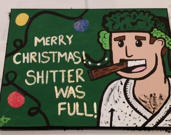 Uncle Eddie - Shitter was Full Handpainted Canvas - Multi Size