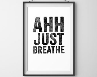 "Digital Printable Poster ""AHH JUST BREATHE"" Typography Motivation Inspiration Home Decor Wall Art Yoga,Meditation"