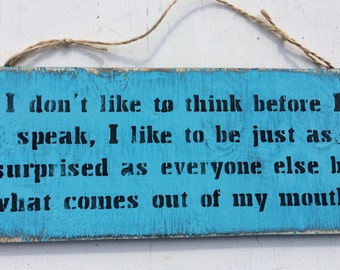 i don't like to think before i speak. Fun  sarcastic quote sign on wood. Vintage, Shabby Chic rustic distressed wood