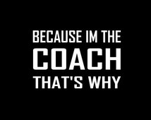 Because Im the Coach That's WhyT-shirt
