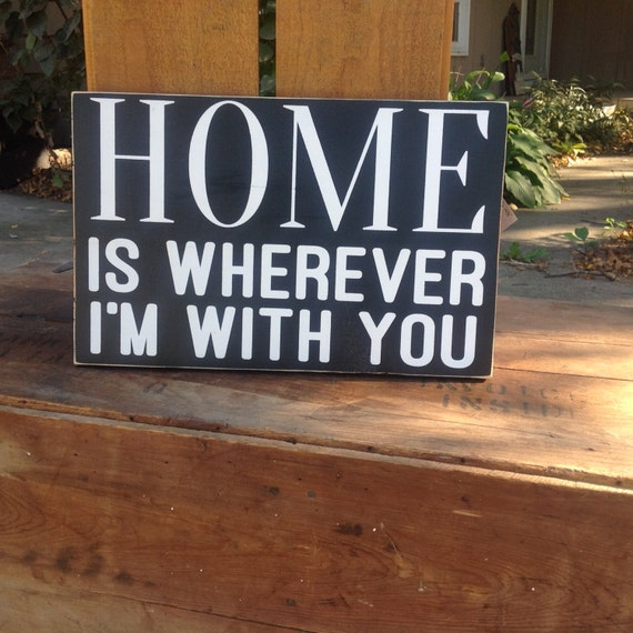 Home Is Wherever I M With You Wood Sign Home Decor: Items Similar To HOME Is Wherever I'm With You