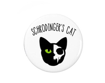 Schrodingers Cat  -  Badge/Fridge Magnet -  Physics - Science - Funny - Geek