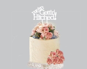 we're gettin' HITCHED - Cake Topper - Glitter / Acrylic / Mirror
