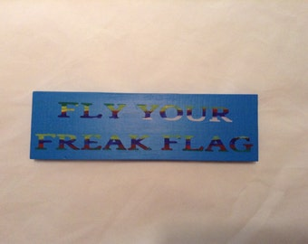 Fly Your Freak Flag Wood Painted Sign