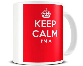 Keep Calm I'm a CUSTOM COFFEE MUG funny gift mugs - personalised mugs MG393