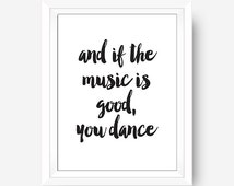 And if the Music is Good you Dance Quote Typography Poster Music Wall Art Funny Quotes 8x10 Digital Download