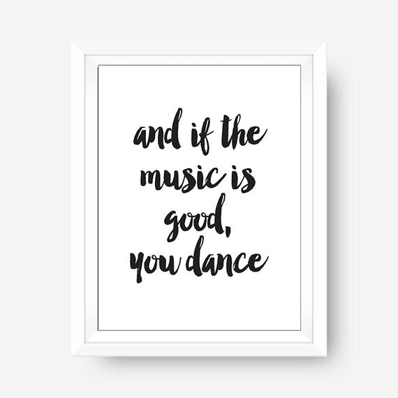 And if the Music is Good you Dance Quote by blueelephantprints