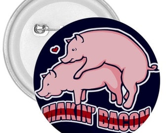 "Makin bacon gigantic 3"" pin button"