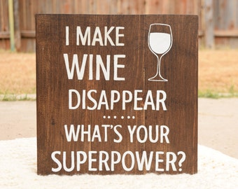 I make wine disappear, what's your superpower, wine decor, wine glass, wine, wooden wine decor, wood sign, home decor,  wine gift, handmade