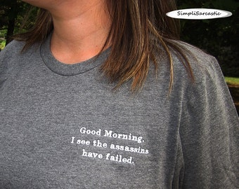 Good Morning.  I see the assassins have failed.  T-Shirt - Deep Heather Gray, Unisex, sarcastic shirt, funny shirt