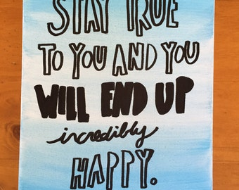 Stay True to You and You Will End Up Incredibly Happy Canvas