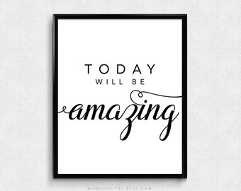 SALE -  Today Will Be Amazing, Calligraphic Quote, Positive Saying, Typographic Print, Black White Poster, Modernism, Minimalism