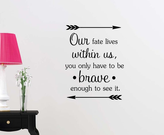 Items Similar To Our Fate Lives Within Us You Only Have To Be Brave Enough To See It