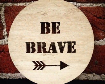 BE BRAVE Timber Plaque. 100% profits going to the Cure Brain Cancer Foundation. For Nursery and Home Decor. Gift Idea.
