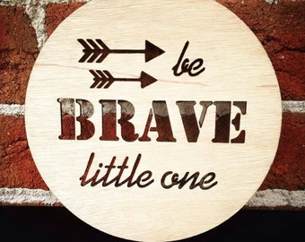 BE BRAVE Little One Timber Plaque. 100% profits going to the Cure Brain Cancer Foundation. For Nursery and Home Decor. Gift Idea.