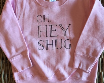 Oh, HEY Shug toddler sweatshirt