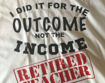 Retired Teachers:  I did it for the OUTCOME not the INCOME