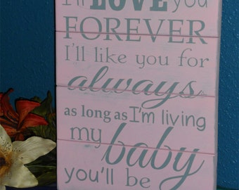 I'll Love You Forever I'll Like You For Always As Long As I'm Living My Baby You'll Be • Nursery Room Sign • Girls Room Decor  • Kids Room