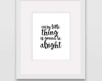 Every Little Thing is Gonna Be Alright - Wall Art Print