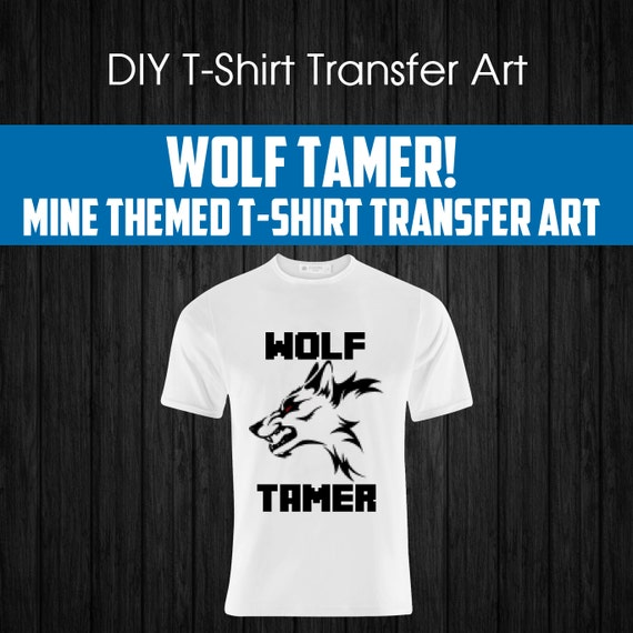 Wolf Tamer Diy Mine Themed T Shirt Design 8 Wide X By Mininghq