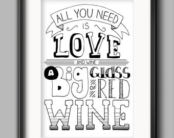 """Wine Printable - """"All You Need Is Love... And Wine. A Big Glass of Red Wine."""""""