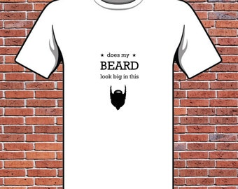 Does my beard look big in this - Funny Beard T-Shirt - Beard themed T-Shirt - Great for a Christmas Stocking Filler