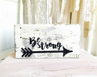 Be Strong wooden sign / arrow sign