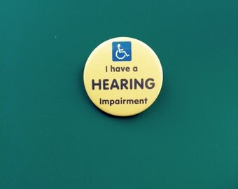 I have a HEARING impairmement 38mm pin badge