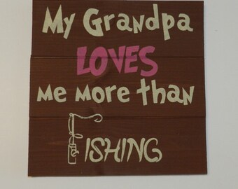 My Grandpa Loves Me More Than Fishing Wood Sign