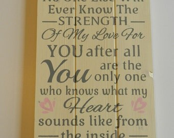 You Are the Only One That Knows What My Heart Sounds Like From the Inside  Wood Sign