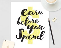 "Digital Print  - Creative Life quote - 8x10"" printable PDF Earn it before you spend it"