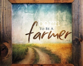 Born To Be a Farmer, Farmer Decor, Inspirational Decor, 15x15, Primitive Country Decor, Wall Decor, Rustic and DIstressed Wood Frame.