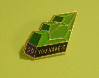 Do You Have It - soft enamel lapel pin