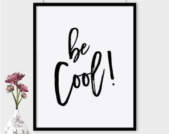 Be cool print, printable poster, typography print, printable quote, wall decor, wall art, typography poster